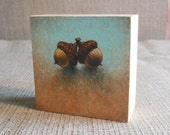 "We Are Family- ""twins"" acorn print on wood block"