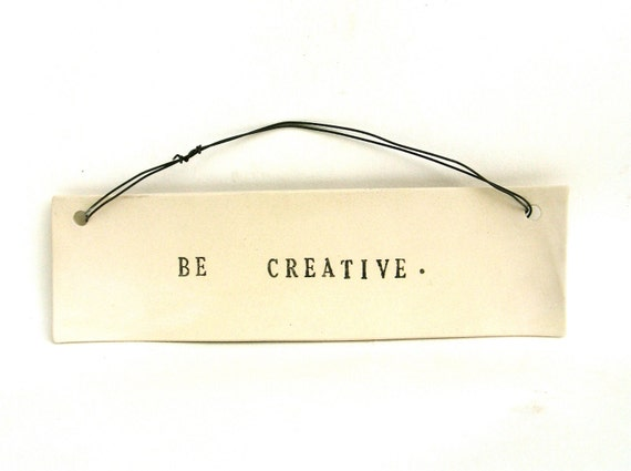 be creative   ...   inspiring tag   ...   hanging porcelain sign