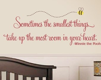 Nursery Children Wall Decal - Sometimes the smallest things take up the most room in your heart - Winnie the Pooh - Bee Vinyl Decal