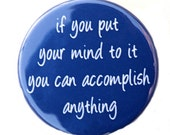 You Can Accomplish Anything - Button Pinback Badge 1 1/2 inch