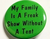 My Family Is A Freak Show Without A Tent - Button Pinback Badge 1 1/2 inch