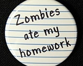 Zombies Ate My Homework - Button Pinback Badge 1 1/2 inch