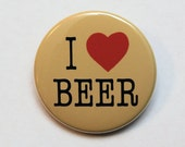 I Love Beer - Button Pinback Badge 1 1/2 inch 1.5