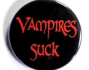 Vampires Suck - Pinback Button Badge 1 1/2 inch 1.5 - Keychain Magnet or Flatback
