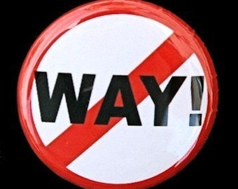 No Way - Button Pinback Badge 1 inch
