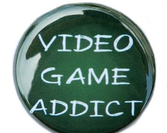 Video Game Addict - Pinback Button Badge 1 inch