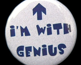 I'm With Genius - Pinback Button Badge 1 1/2 inch 1.5 - Keychain Magnet or Flatback