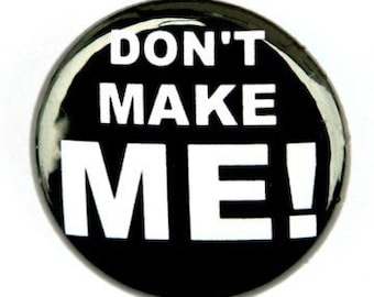 Don't Make Me Button Pin Badge 1 inch