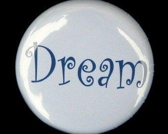 Dream - Button Pinback Badge 1 inch