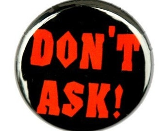 Pinback Button - Don't Ask Badge 1 inch