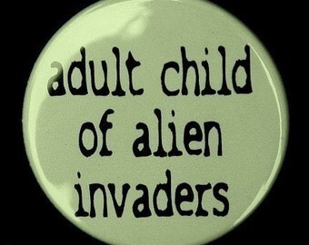 Adult Child Of Alien Invaders - Button Pinback Badge 1 1/2 inch 1.5 - Magnet Keychain or Flatback