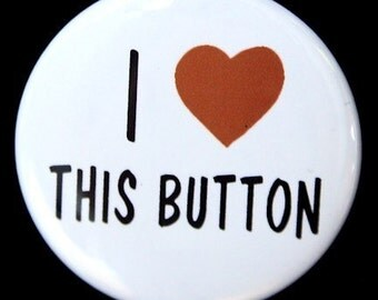 I Love This Button -  Pinback Badge 1 1/2 inch
