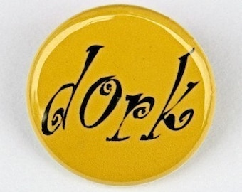 Dork Button Pin Badge 1 inch