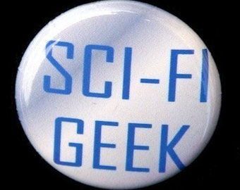 Sci Fi Geek - Pinback Button Badge 1 inch