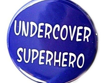 Undercover Superhero - Button Pinback Badge 1 1/2 inch - Magnet Keychain or Flatback