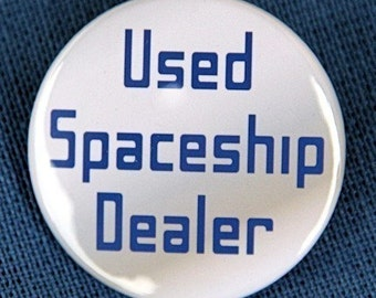 Used Spaceship Dealer - Button Pinback Badge 1 1/2 inch 1.5 - Flatback Magnet or Keychain