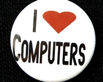 I Love Computers - Pinback Button Badge 1 inch
