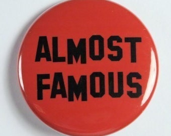 Almost Famous - Pinback Button Badge 1 1/2 inch 1.5 - Keychain Magnet or Flatback