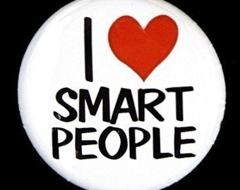 I Love Smart People - Button Pinback Badge 1 inch