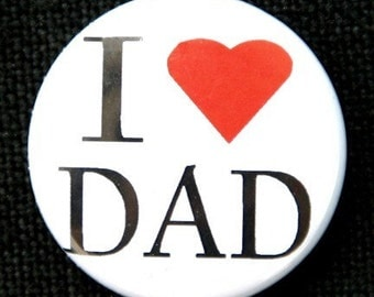 I Love Dad - Button Pinback Badge 1 inch