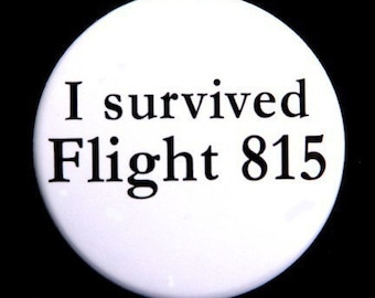 I Survived Flight 815 - Pinback Button Badge 1 1/2 inch
