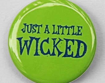 Just A Little Wicked - Button Pinback Badge 1 1/2 inch 1.5 - Flatback Magnet or Keychain