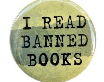 I Read Banned Books - Button Pinback Badge 1 1/2 inch 1.5 - Flatback, Magnet or Keychain
