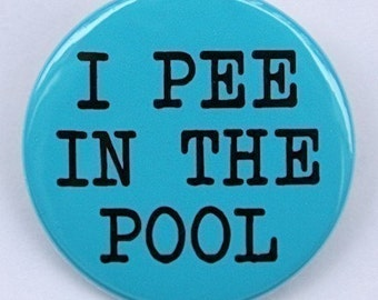I Pee In The Pool - Pinback Button Badge 1 1/2 inch - Magnet Keychain or Flatback