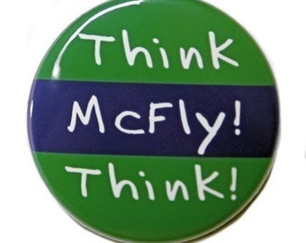 Think McFly Think - Button Pinback Badge 1 1/2 inch 1.5  - Magnet Keychain or Flatback