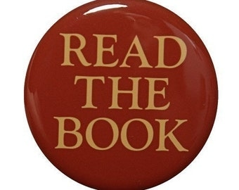 Read The Book - Button Pinback Badge 1 1/2 inch 1.5  - Magnet Keychain or Flatback