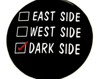 Dark Side Check - Button Pinback Badge 1 1/2 inch - Magnet Keychain or Flatback
