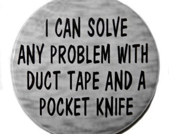 Solve Any Problem With Duct Tape And A Pocket Knife - Pinback Button Badge 1 1/2 inch 1.5 - Keychain Magnet or Flatback