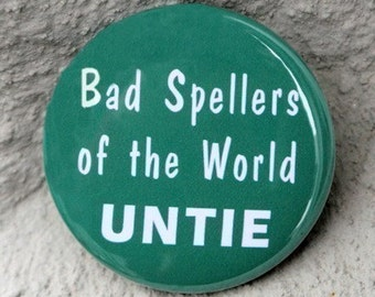 Bad Spellers Of The World Untie - Button Pinback Badge 1 1/2 inch - Flatback Magnet or Keychain