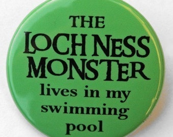 Loch Ness Monster Lives In My Swimming Pool - Button Pinback Badge 1 1/2 inch - Magnet Keychain or Flatback
