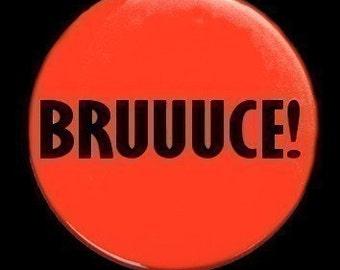 BRUUUCE - Button Pinback Badge 1 1/2 inch