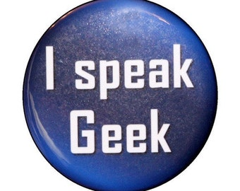 I Speak Geek - Button Pinback Badge 1 1/2 inch 1.5 - Flatback, Magnet or Keychain