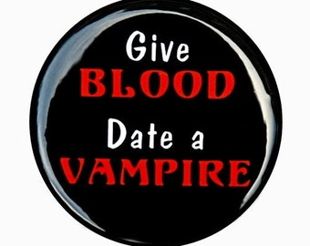 Give Blood Date A Vampire - Pinback Button Badge 1 1/2 inch 1.5 - Keychain Magnet or Flatback