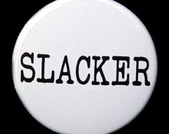 Slacker - Button Pinback Badge 1 1/2 inch - flatback magnet or keychain