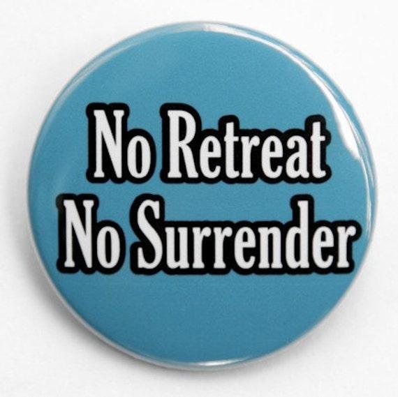 No Retreat No Surrender - Pinback Button Badge 1 1/2 inch - Magnet Keychain or Flatback
