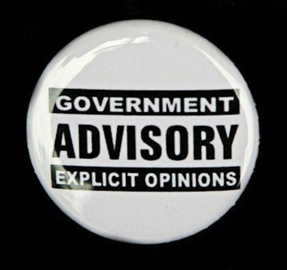 Government Advisory Explicit Opinions - Button Pinback Badge 1 inch