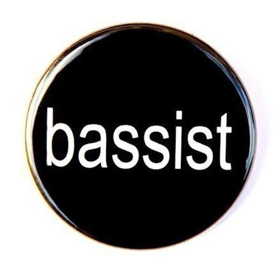 Bassist - Button Pinback Badge 1 1/2 inch - flatback magnet or keychain