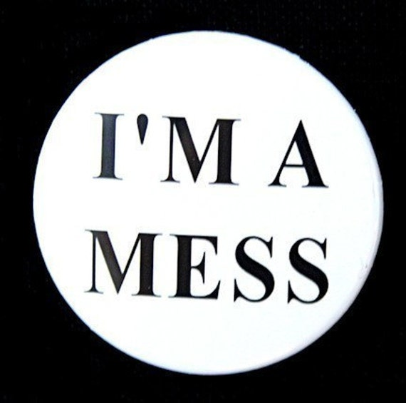 I'm A Mess - Pinback Button Badge 1 1/2 inch 1.5 - Flatback Magnet or Keychain