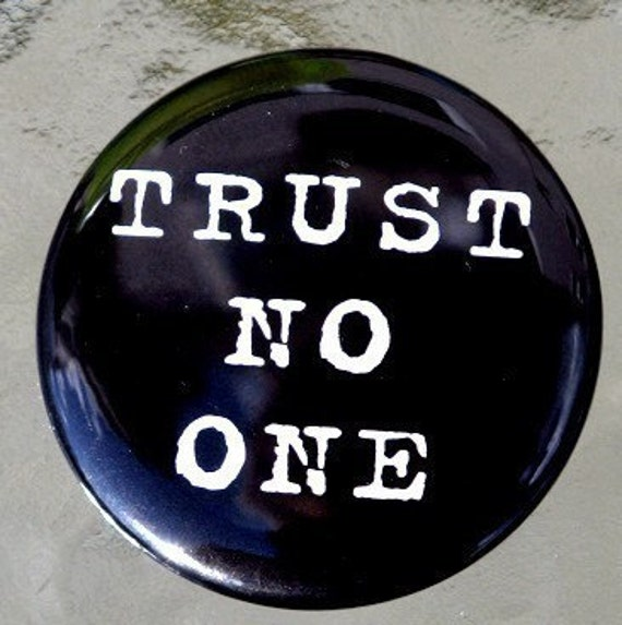 Trust No One - Button Pinback Badge 1 1/2 inch 1.5  - Flatback Magnet or Keychain