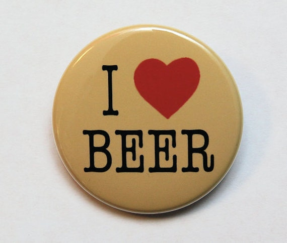 I Love Beer - Button Pinback Badge 1 1/2 inch 1.5 - Flatback Magnet or Keychain