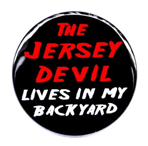 The Jersey Devil Lives In My Backyard - Pinback Button Badge 1 1/2 inch