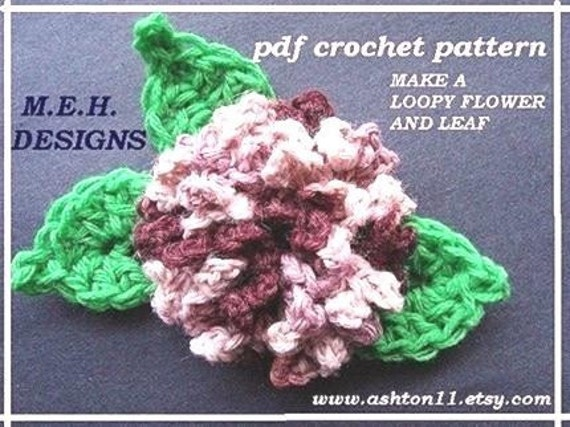 INSTANT DOWNLOAD Crochet Pattern PDF 131 Loopy Flower Pattern -crochet a loopy flower and leaf.... both patterns in this item.