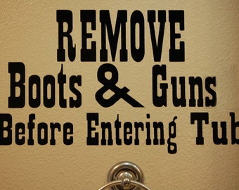 Remove Boots and Guns Before Entering Tub Vinyl Decal
