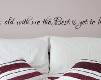 Grow Old With Me The Best Is Yet To Be... Vinyl Decal