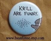 "krill are funny - blue whale pinback button whale magnets 1.25"" badge sea creature art shrimp plankton nature ocean art biology"