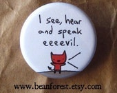 i see, hear, and speak evil - pinback button badge